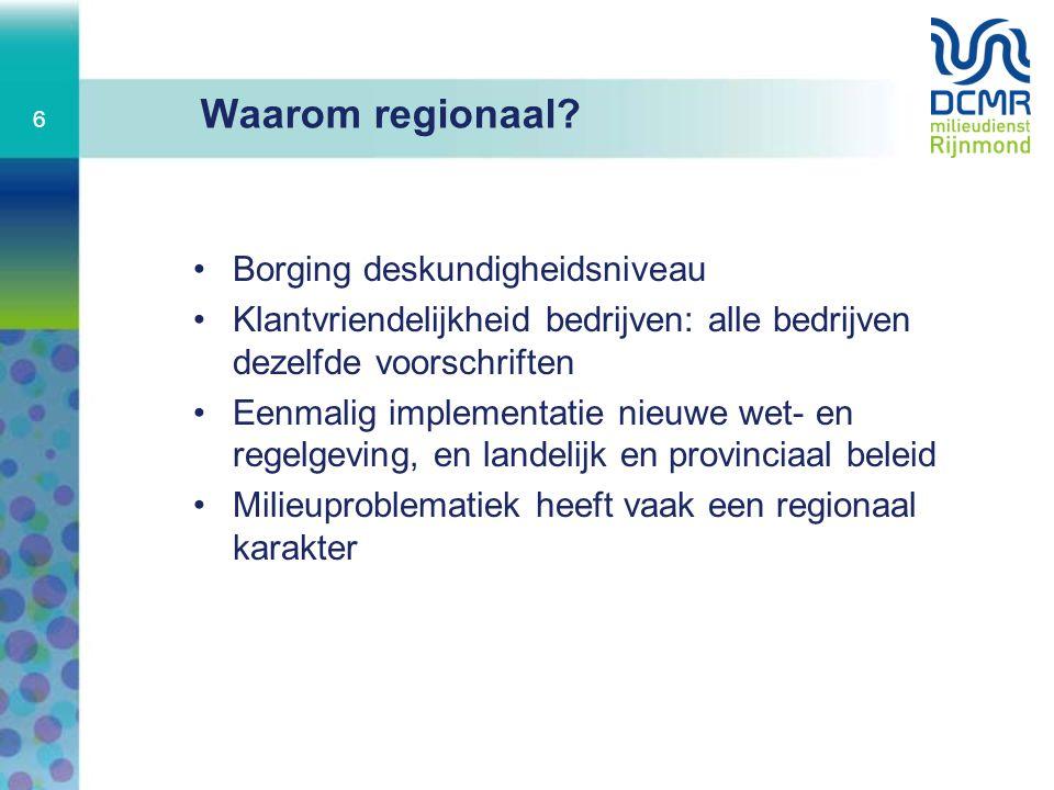Waarom regionaal? Borging deskundigheidsniveau Klantvriendelijkheid bedrijven: alle bedrijven dezelfde voorschriften Eenmalig implementatie nieuwe wet