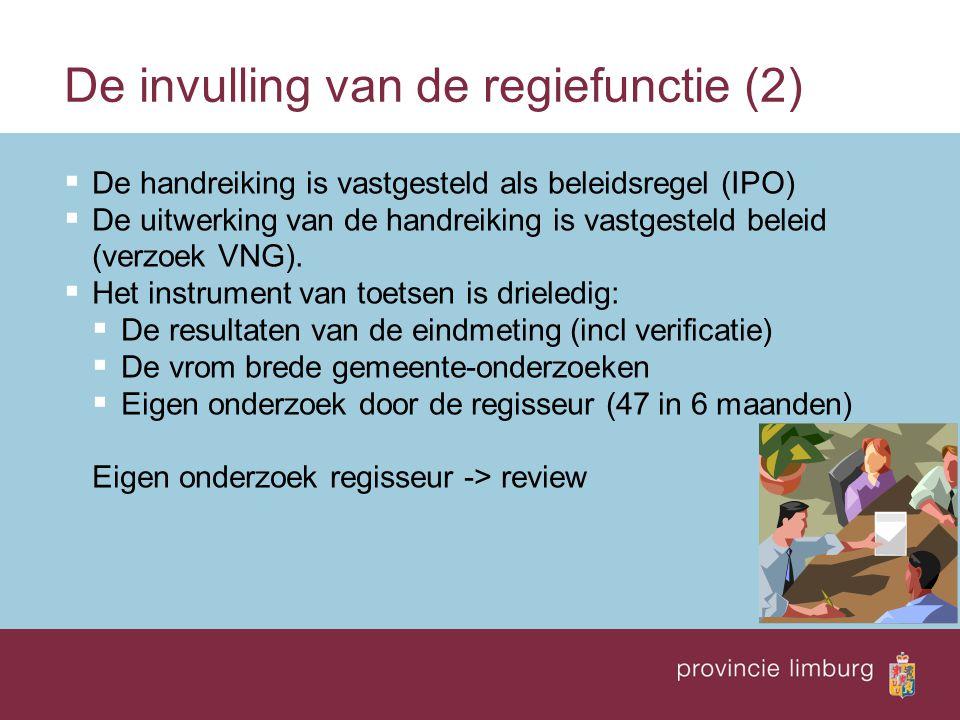 De invulling van de regiefunctie (2)  De handreiking is vastgesteld als beleidsregel (IPO)  De uitwerking van de handreiking is vastgesteld beleid (verzoek VNG).