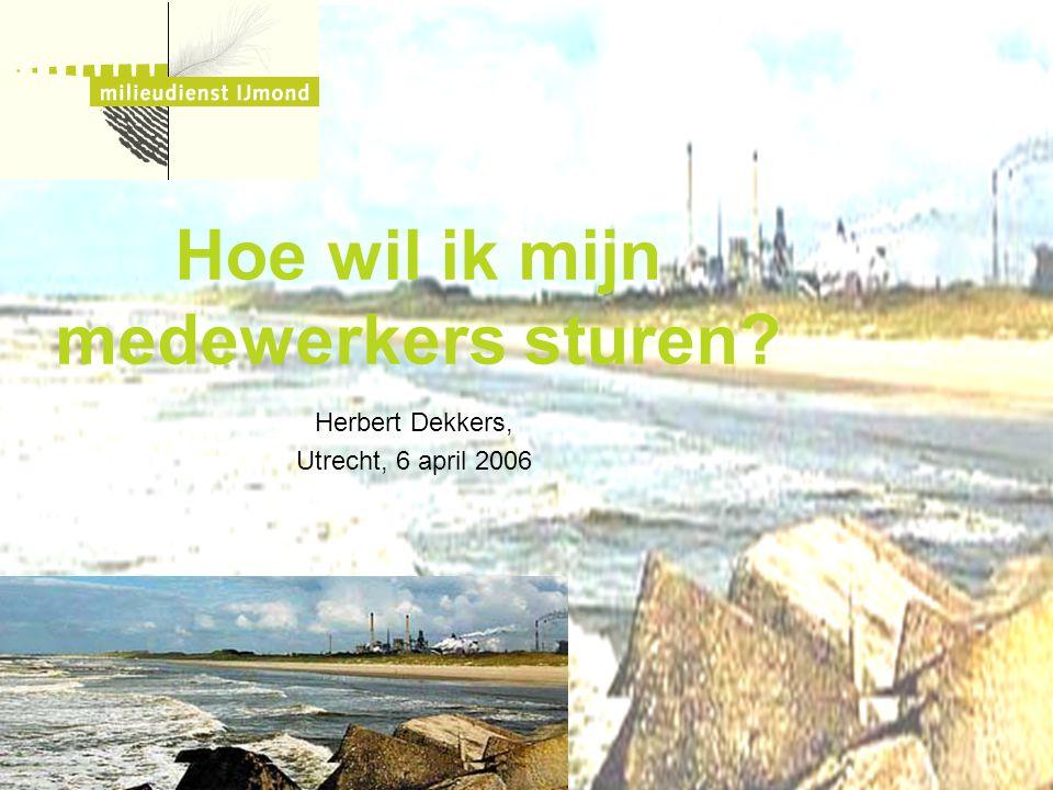 Hoe wil ik mijn medewerkers sturen? Herbert Dekkers, Utrecht, 6 april 2006