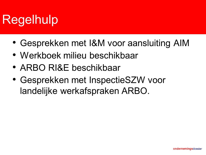 ondernemingsdossier Regelhulp Gesprekken met I&M voor aansluiting AIM Werkboek milieu beschikbaar ARBO RI&E beschikbaar Gesprekken met InspectieSZW voor landelijke werkafspraken ARBO.