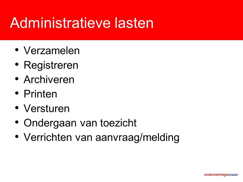 ondernemingsdossier Administratieve lasten Verzamelen Registreren Archiveren Printen Versturen Ondergaan van toezicht Verrichten van aanvraag/melding