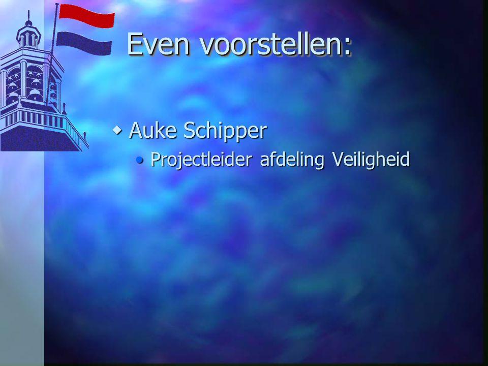 Even voorstellen: wAuke Schipper Projectleider afdeling VeiligheidProjectleider afdeling Veiligheid