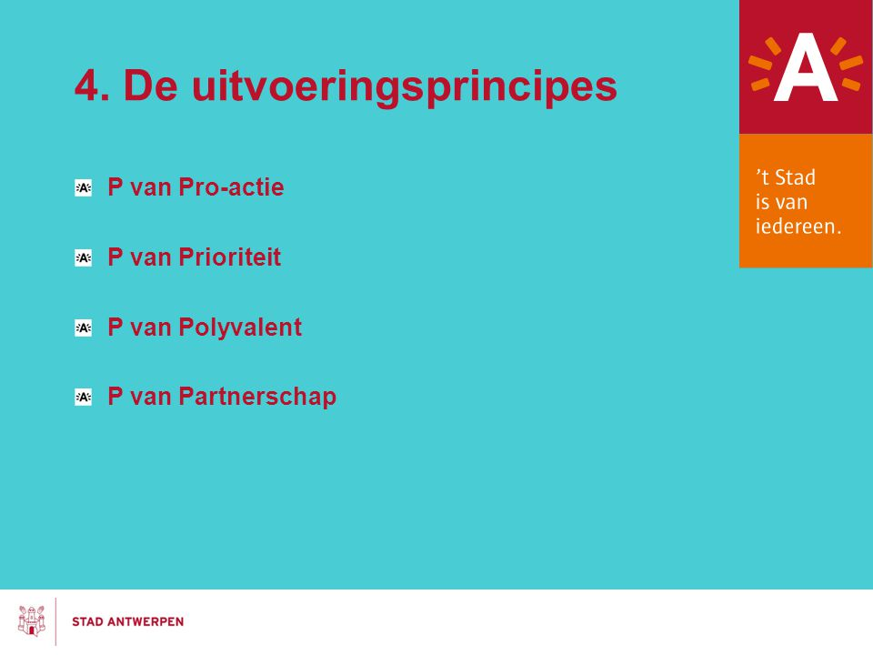 4. De uitvoeringsprincipes P van Pro-actie P van Prioriteit P van Polyvalent P van Partnerschap