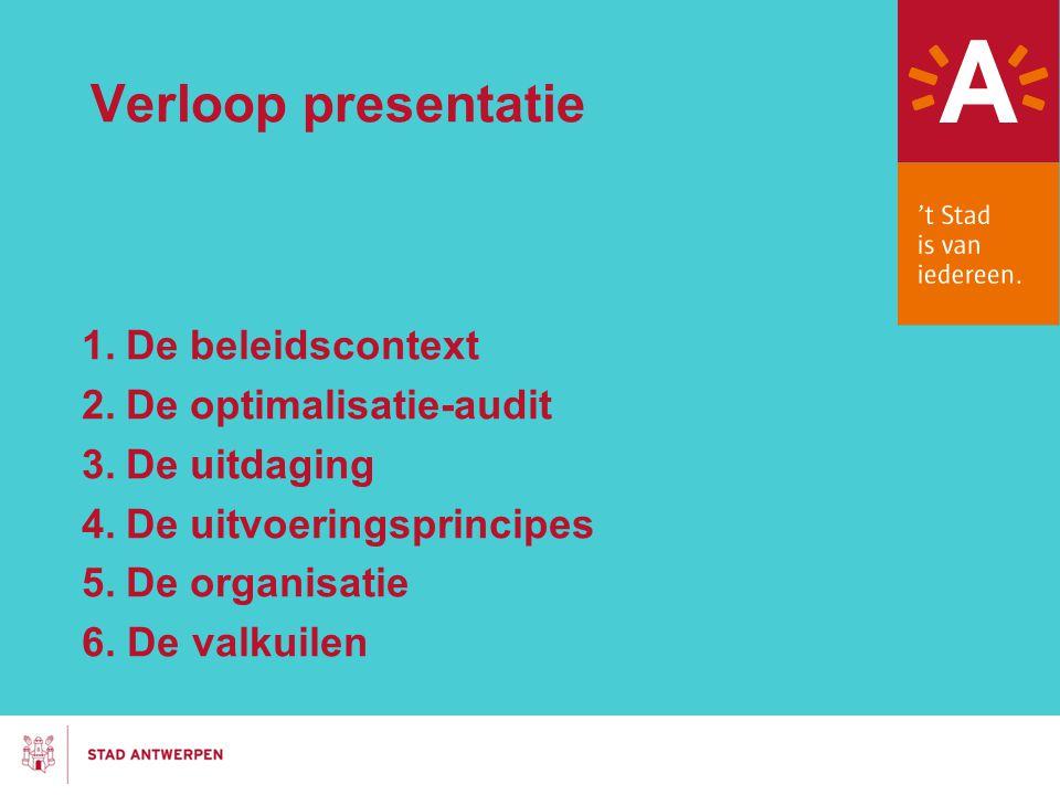 Verloop presentatie 1.De beleidscontext 2.De optimalisatie-audit 3.De uitdaging 4.De uitvoeringsprincipes 5.De organisatie 6.