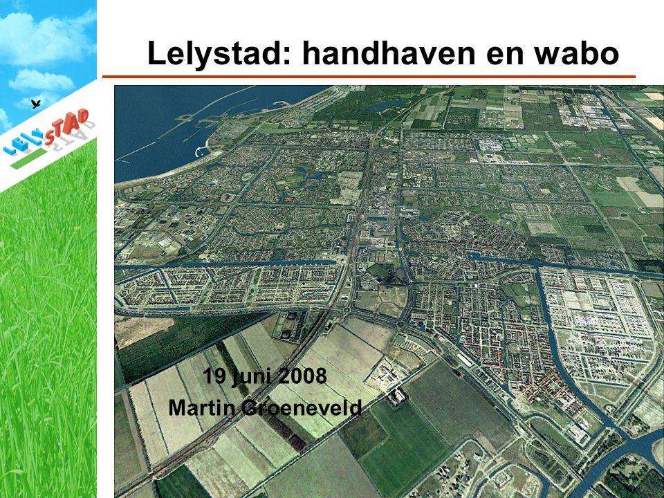 Lelystad: handhaven en wabo 19 juni 2008 Martin Groeneveld