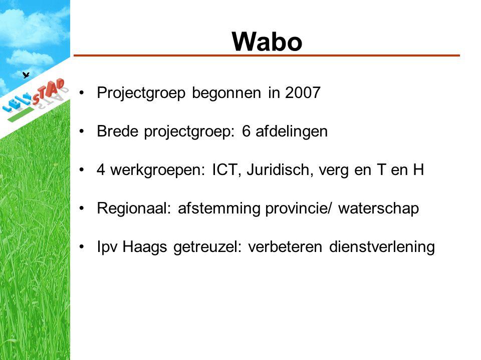 Wabo Projectgroep begonnen in 2007 Brede projectgroep: 6 afdelingen 4 werkgroepen: ICT, Juridisch, verg en T en H Regionaal: afstemming provincie/ waterschap Ipv Haags getreuzel: verbeteren dienstverlening
