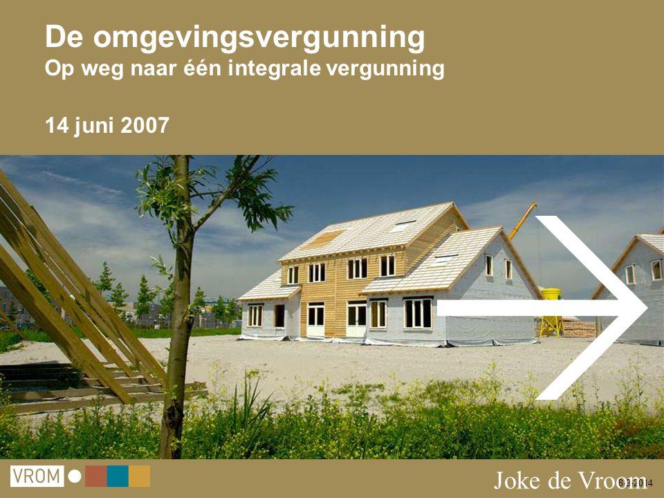 8-9-2014 De omgevingsvergunning Op weg naar één integrale vergunning 14 juni 2007 Joke de Vroom