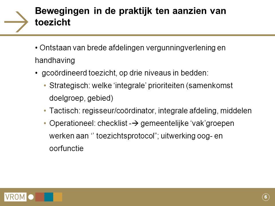 6 Bewegingen in de praktijk ten aanzien van toezicht Ontstaan van brede afdelingen vergunningverlening en handhaving gcoördineerd toezicht, op drie ni