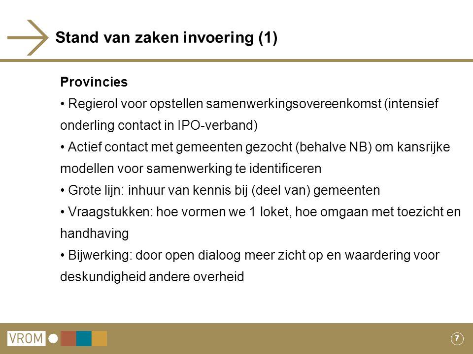 7 Stand van zaken invoering (1) Provincies Regierol voor opstellen samenwerkingsovereenkomst (intensief onderling contact in IPO-verband) Actief conta
