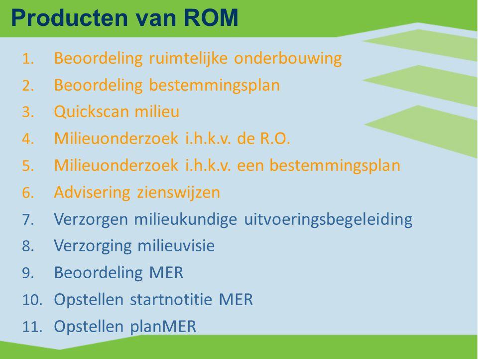 Producten van ROM 1.Beoordeling ruimtelijke onderbouwing 2.