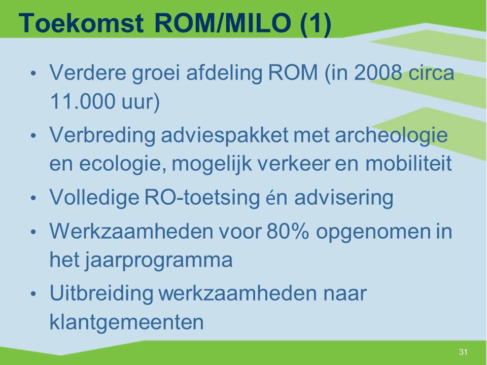 Toekomst ROM/MILO (1) Verdere groei afdeling ROM (in 2008 circa 11.000 uur) Verbreding adviespakket met archeologie en ecologie, mogelijk verkeer en mobiliteit Volledige RO-toetsing é n advisering Werkzaamheden voor 80% opgenomen in het jaarprogramma Uitbreiding werkzaamheden naar klantgemeenten 31