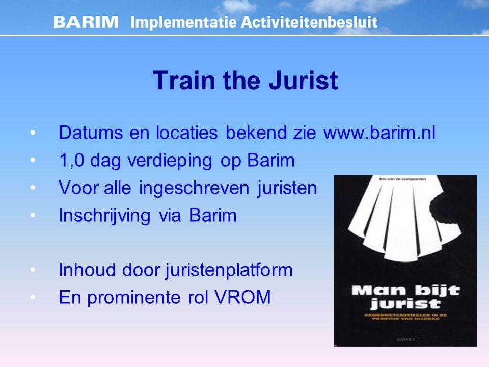 Train the Jurist Datums en locaties bekend zie www.barim.nl 1,0 dag verdieping op Barim Voor alle ingeschreven juristen Inschrijving via Barim Inhoud door juristenplatform En prominente rol VROM