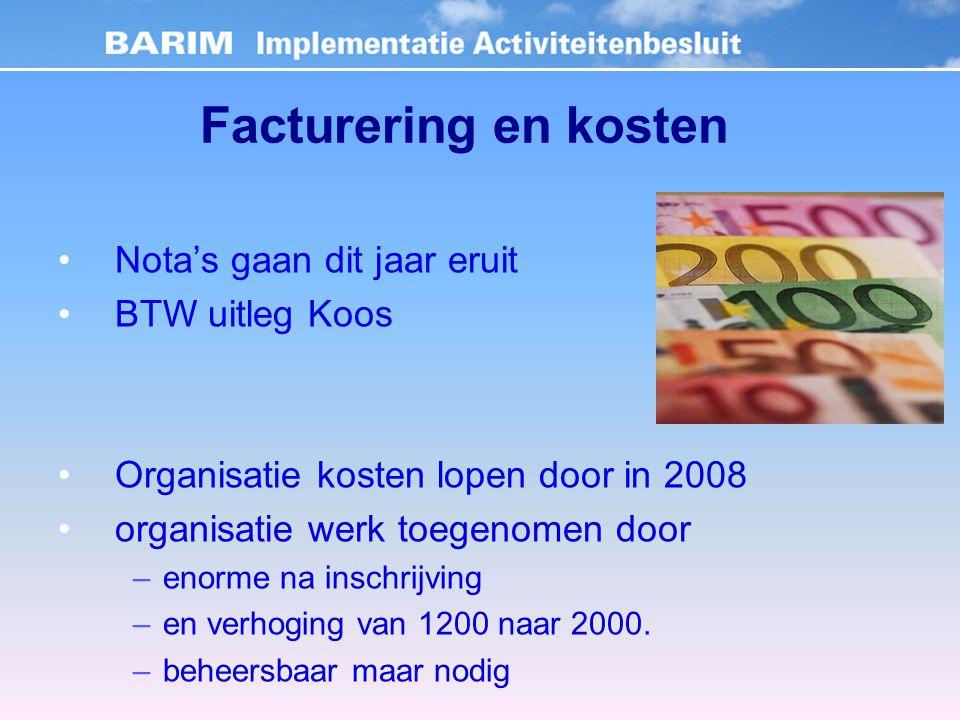 Facturering en kosten Nota's gaan dit jaar eruit BTW uitleg Koos Organisatie kosten lopen door in 2008 organisatie werk toegenomen door –enorme na inschrijving –en verhoging van 1200 naar 2000.