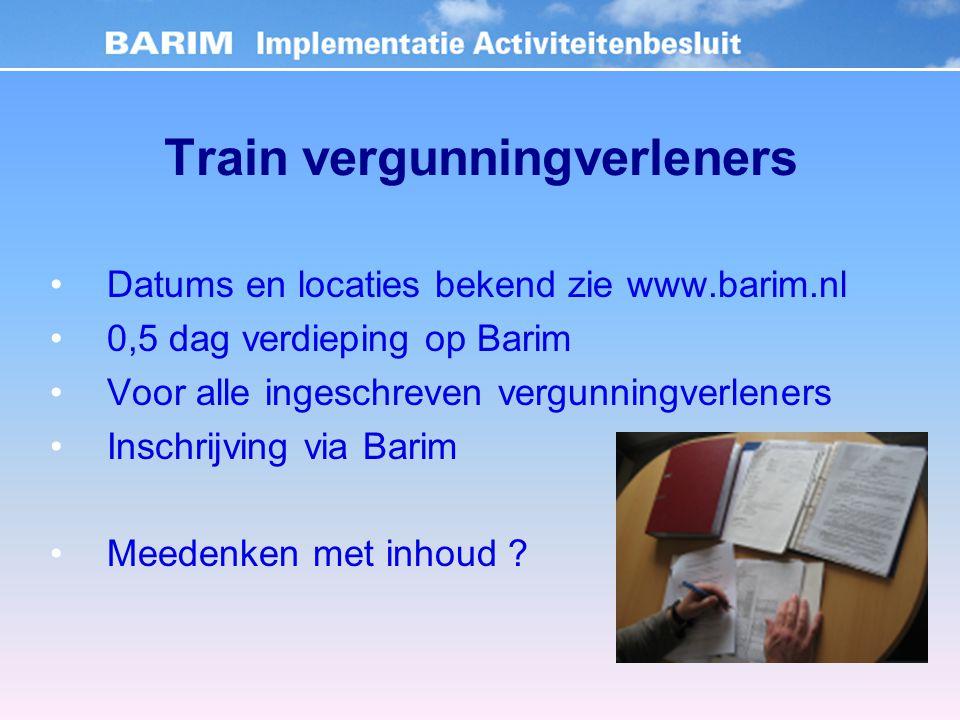 Train vergunningverleners Datums en locaties bekend zie www.barim.nl 0,5 dag verdieping op Barim Voor alle ingeschreven vergunningverleners Inschrijving via Barim Meedenken met inhoud