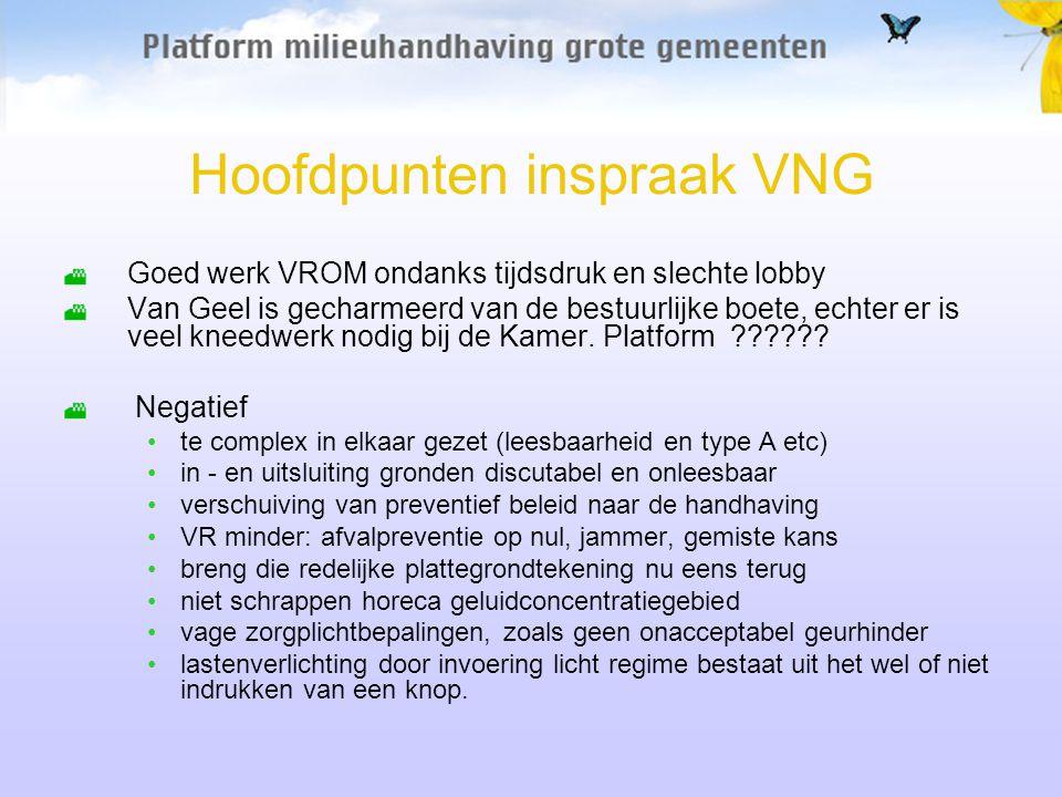 Hoofdpunten inspraak VNG Goed werk VROM ondanks tijdsdruk en slechte lobby Van Geel is gecharmeerd van de bestuurlijke boete, echter er is veel kneedwerk nodig bij de Kamer.