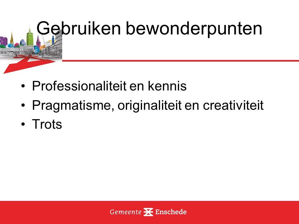 Gebruiken bewonderpunten Professionaliteit en kennis Pragmatisme, originaliteit en creativiteit Trots
