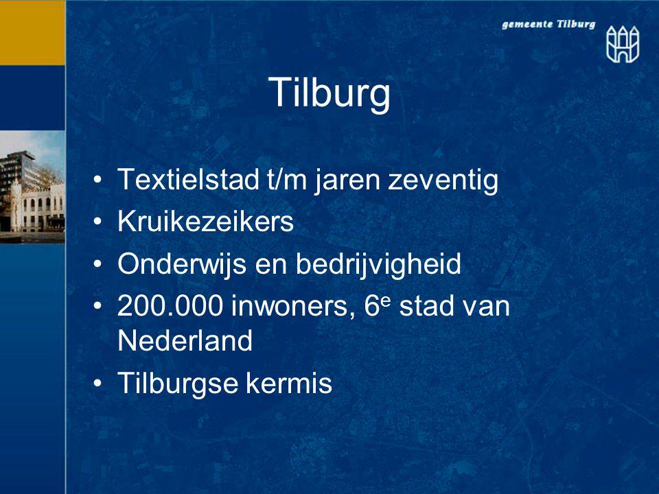 Tilburg Textielstad t/m jaren zeventig Kruikezeikers Onderwijs en bedrijvigheid 200.000 inwoners, 6 e stad van Nederland Tilburgse kermis