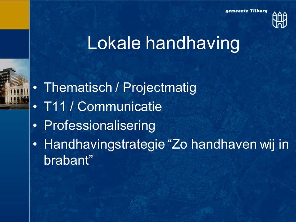 """Lokale handhaving Thematisch / Projectmatig T11 / Communicatie Professionalisering Handhavingstrategie """"Zo handhaven wij in brabant"""""""