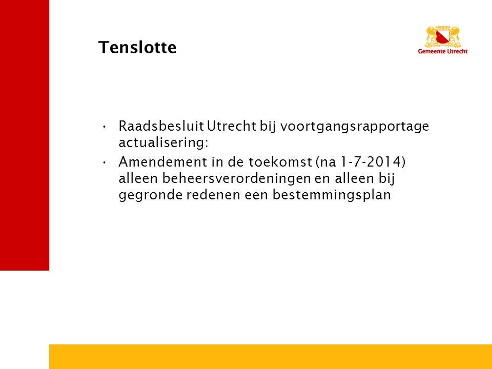 Tenslotte Raadsbesluit Utrecht bij voortgangsrapportage actualisering: Amendement in de toekomst (na 1-7-2014) alleen beheersverordeningen en alleen b