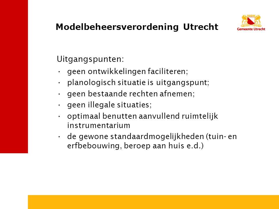 Modelbeheersverordening Utrecht geen ontwikkelingen faciliteren; planologisch situatie is uitgangspunt; geen bestaande rechten afnemen; geen illegale