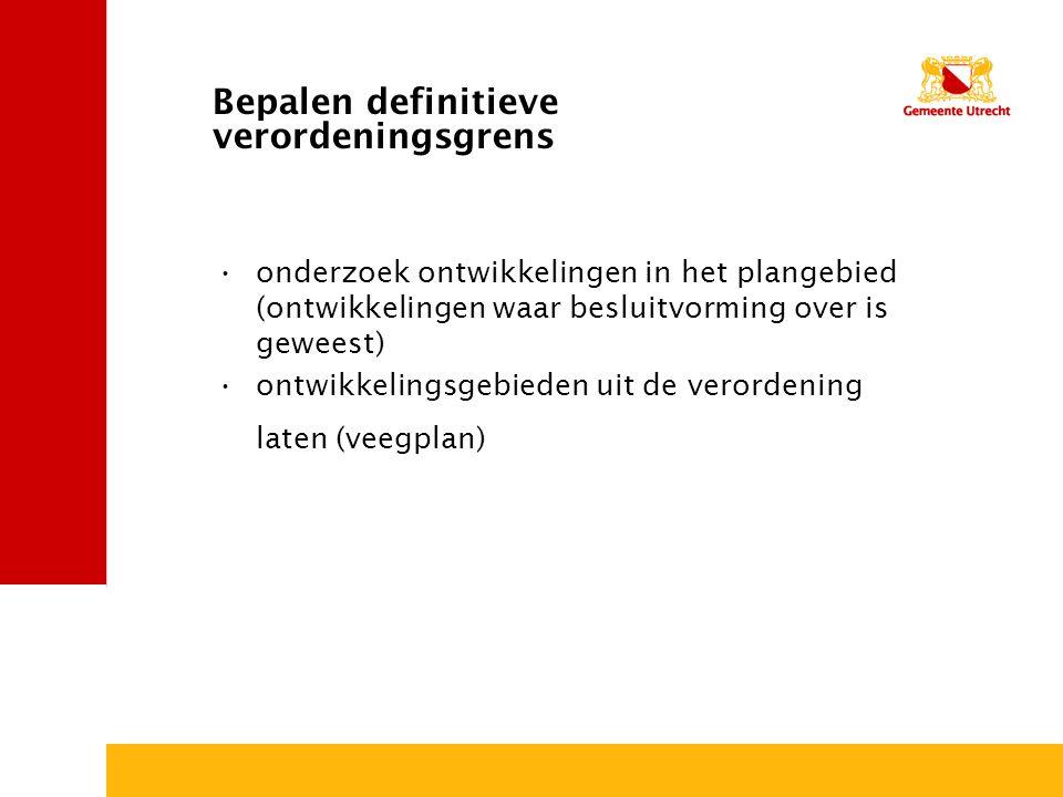 Bepalen definitieve verordeningsgrens onderzoek ontwikkelingen in het plangebied (ontwikkelingen waar besluitvorming over is geweest) ontwikkelingsgebieden uit de verordening laten (veegplan)