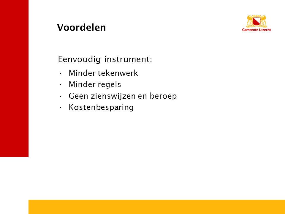 Voordelen Minder tekenwerk Minder regels Geen zienswijzen en beroep Kostenbesparing Eenvoudig instrument: