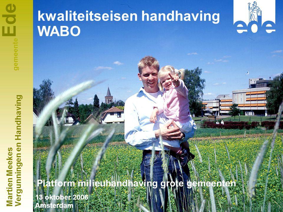 Ede gemeente Discussie Detaillering Waar en hoe vastleggen criteria Hoe omgaan met evaluatie in 2007 Overgangstermijn tot de WABO.