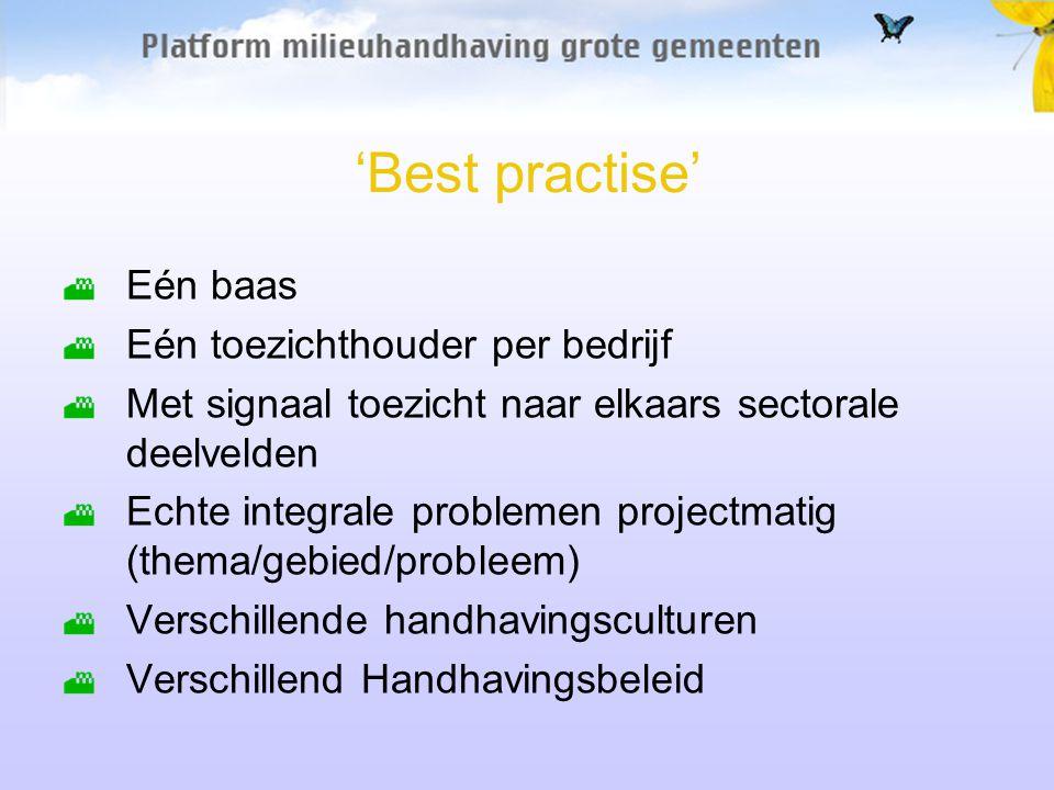 'Best practise' Eén baas Eén toezichthouder per bedrijf Met signaal toezicht naar elkaars sectorale deelvelden Echte integrale problemen projectmatig