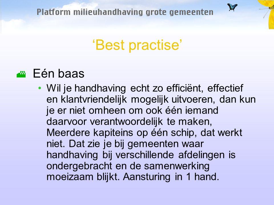 'Best practise' Eén baas Wil je handhaving echt zo efficiënt, effectief en klantvriendelijk mogelijk uitvoeren, dan kun je er niet omheen om ook één i