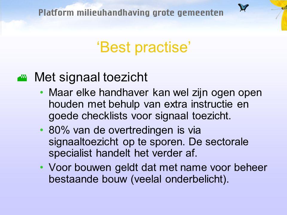 'Best practise' Met signaal toezicht Maar elke handhaver kan wel zijn ogen open houden met behulp van extra instructie en goede checklists voor signaa