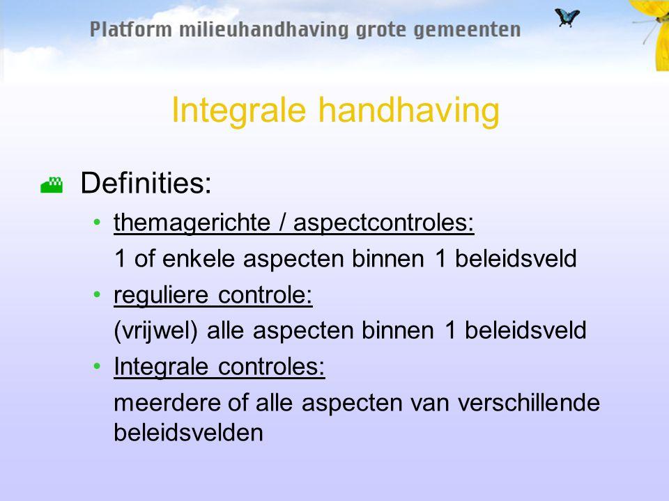 Integrale handhaving Definities: themagerichte / aspectcontroles: 1 of enkele aspecten binnen 1 beleidsveld reguliere controle: (vrijwel) alle aspecte