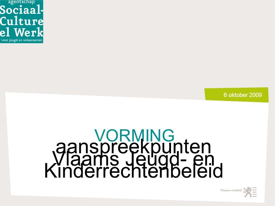 6 oktober 2009 VORMING aanspreekpunten Vlaams Jeugd- en Kinderrechtenbeleid