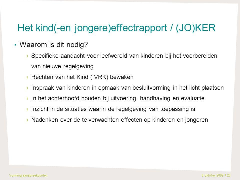 Vorming aanspreekpunten 6 oktober 2009 20 Het kind(-en jongere)effectrapport / (JO)KER Waarom is dit nodig.