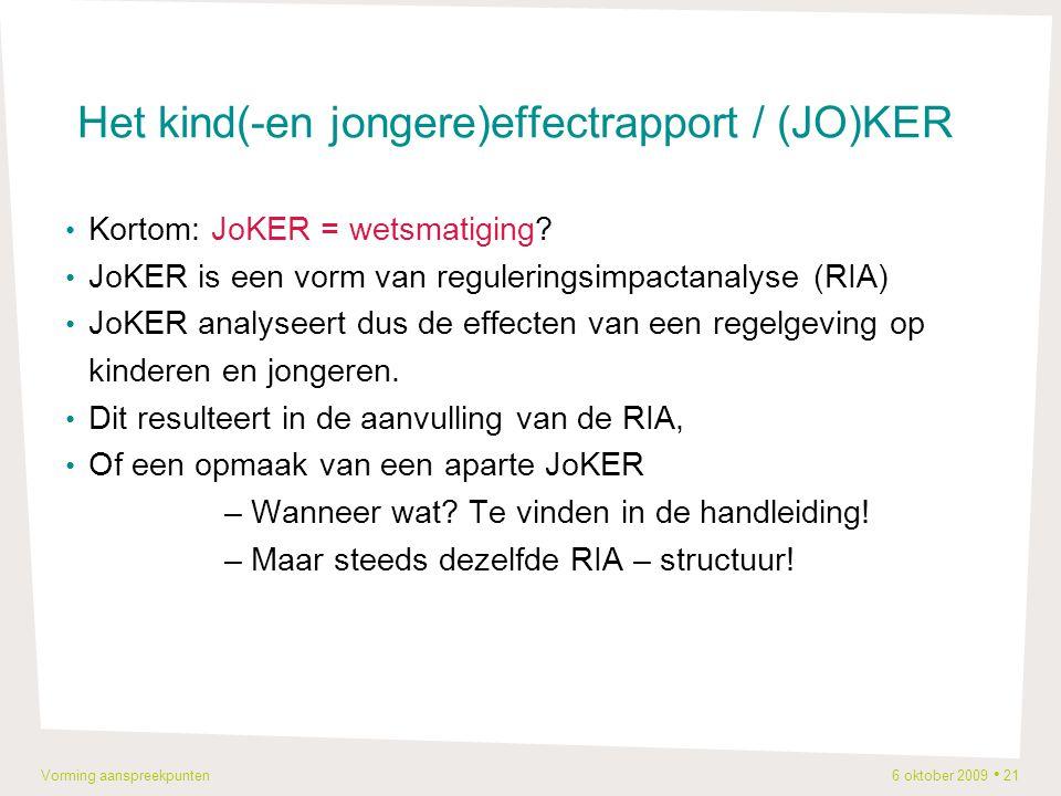 Vorming aanspreekpunten 6 oktober 2009 21 Het kind(-en jongere)effectrapport / (JO)KER Kortom: JoKER = wetsmatiging.
