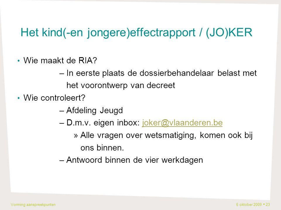 Vorming aanspreekpunten 6 oktober 2009 23 Het kind(-en jongere)effectrapport / (JO)KER Wie maakt de RIA.