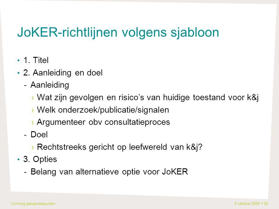 Vorming aanspreekpunten 6 oktober 2009 26 JoKER-richtlijnen volgens sjabloon 1.