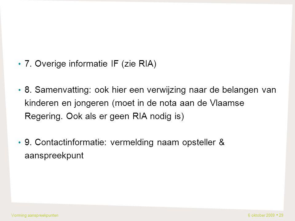 Vorming aanspreekpunten 6 oktober 2009 29 7. Overige informatie IF (zie RIA) 8.