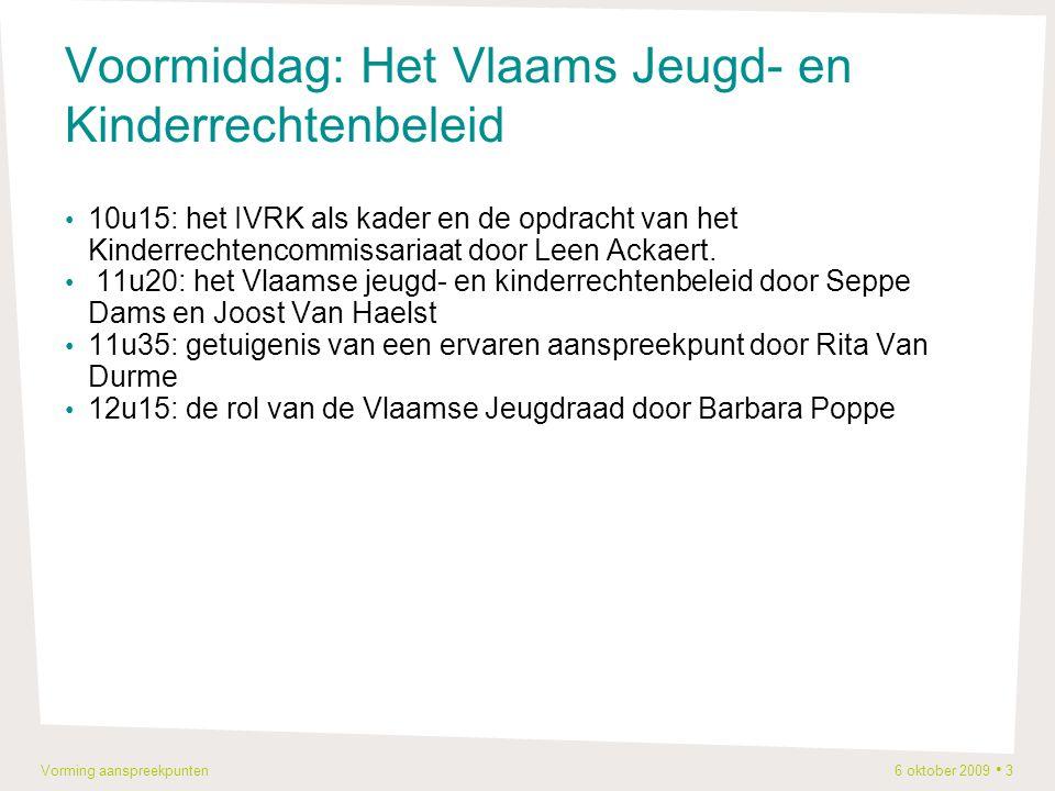 Vorming aanspreekpunten 6 oktober 2009 3 Voormiddag: Het Vlaams Jeugd- en Kinderrechtenbeleid 10u15: het IVRK als kader en de opdracht van het Kinderrechtencommissariaat door Leen Ackaert.