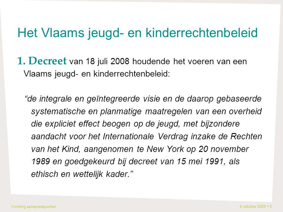 Vorming aanspreekpunten 6 oktober 2009 5 Het Vlaams jeugd- en kinderrechtenbeleid 1.