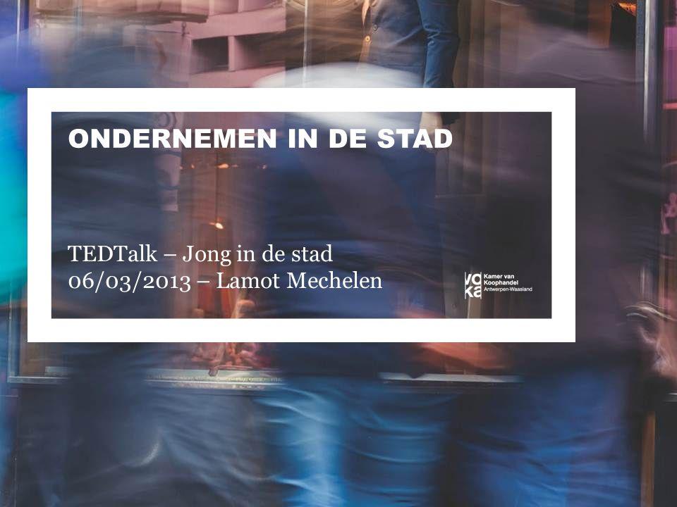 ONDERNEMEN IN DE STAD TEDTalk – Jong in de stad 06/03/2013 – Lamot Mechelen
