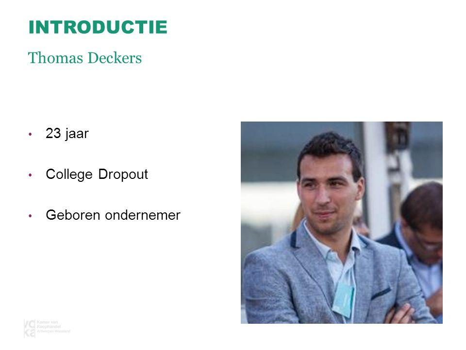 23 jaar College Dropout Geboren ondernemer INTRODUCTIE Thomas Deckers