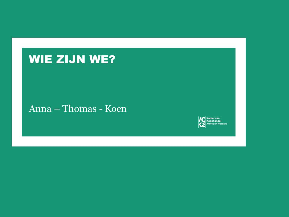 WIE ZIJN WE? Anna – Thomas - Koen
