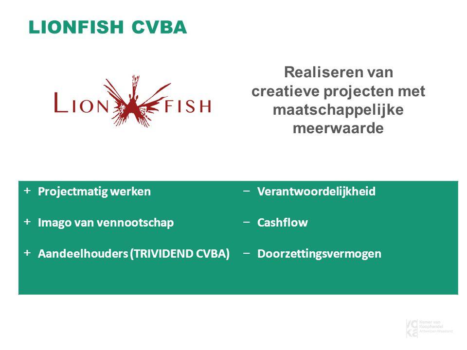 Realiseren van creatieve projecten met maatschappelijke meerwaarde LIONFISH CVBA +Projectmatig werken +Imago van vennootschap +Aandeelhouders (TRIVIDEND CVBA) −Verantwoordelijkheid −Cashflow −Doorzettingsvermogen