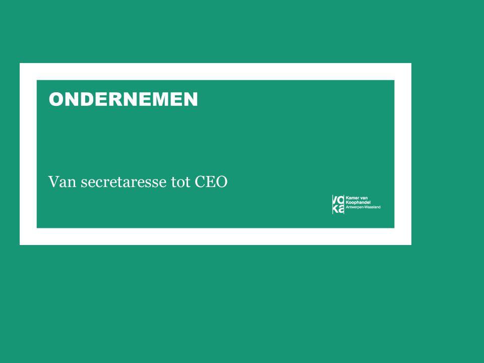 ONDERNEMEN Van secretaresse tot CEO
