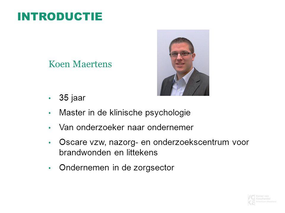 INTRODUCTIE 35 jaar Master in de klinische psychologie Van onderzoeker naar ondernemer Oscare vzw, nazorg- en onderzoekscentrum voor brandwonden en littekens Ondernemen in de zorgsector Koen Maertens