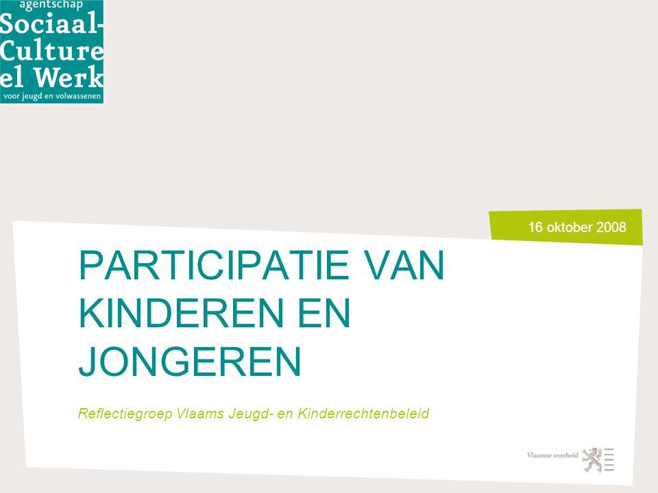 16 oktober 2008 PARTICIPATIE VAN KINDEREN EN JONGEREN Reflectiegroep Vlaams Jeugd- en Kinderrechtenbeleid