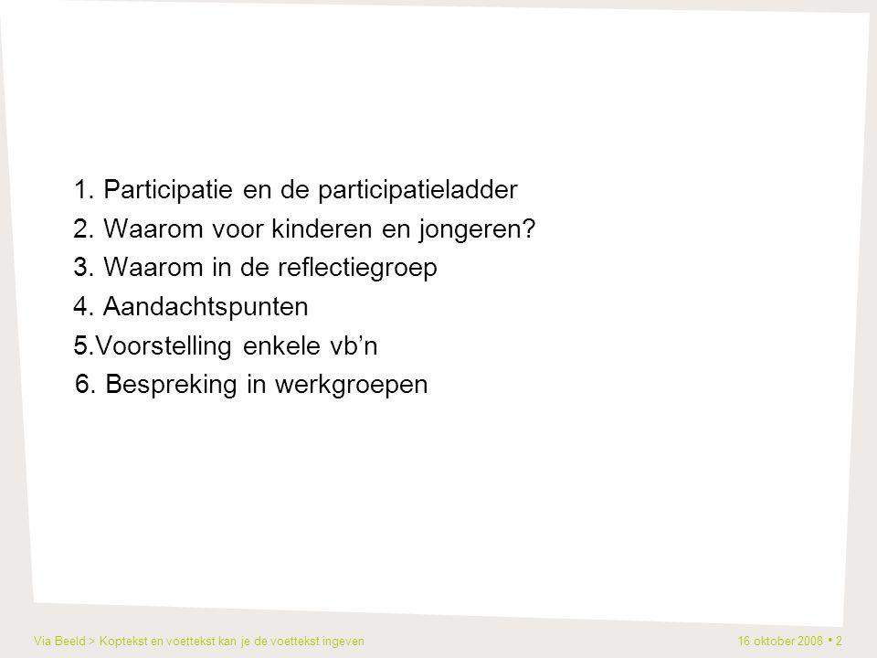 Via Beeld > Koptekst en voettekst kan je de voettekst ingeven 16 oktober 2008 2 1. Participatie en de participatieladder 2. Waarom voor kinderen en jo