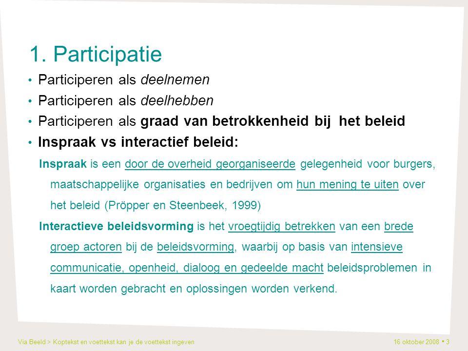 Via Beeld > Koptekst en voettekst kan je de voettekst ingeven 16 oktober 2008 3 1. Participatie Participeren als deelnemen Participeren als deelhebben