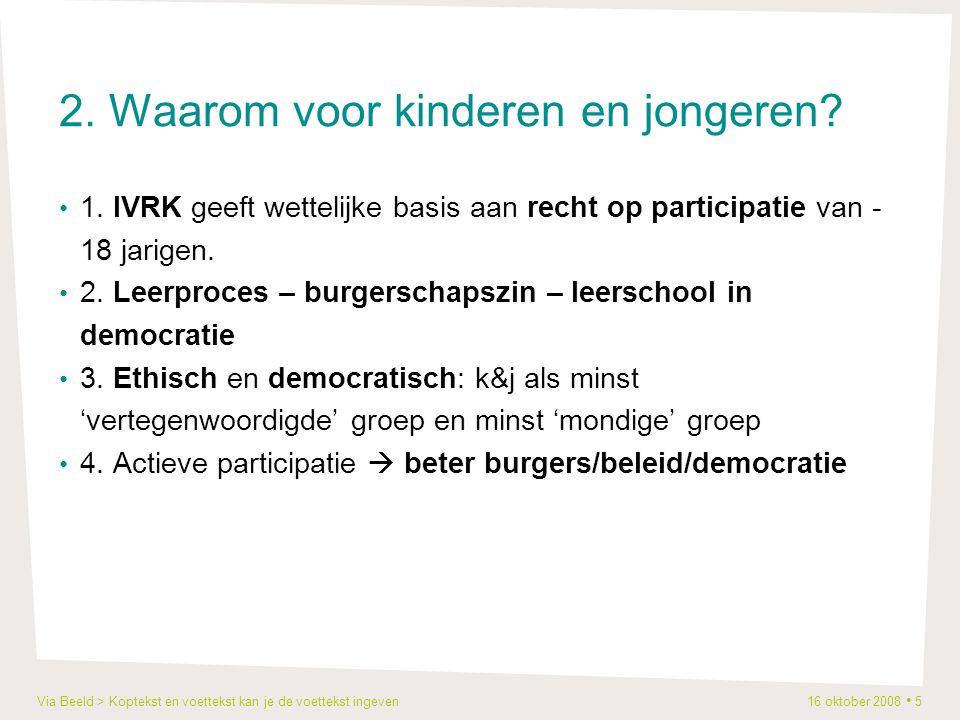 Via Beeld > Koptekst en voettekst kan je de voettekst ingeven 16 oktober 2008 5 2. Waarom voor kinderen en jongeren? 1. IVRK geeft wettelijke basis aa