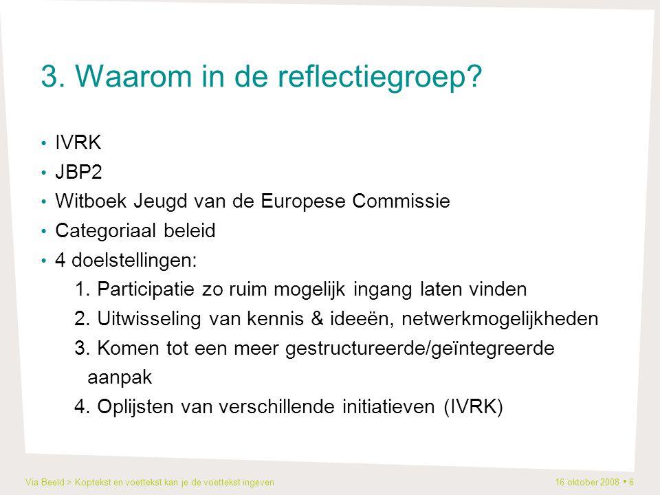 Via Beeld > Koptekst en voettekst kan je de voettekst ingeven 16 oktober 2008 6 3. Waarom in de reflectiegroep? IVRK JBP2 Witboek Jeugd van de Europes